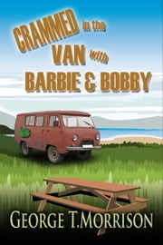 Crammed in the Van with Barbie and Bobby ebook by George T. Morrison