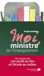 Moi, ministre de l'enseignement ebook by Frank Andriat
