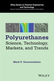 Polyurethanes - Science, Technology, Markets, and Trends ebook by Mark F. Sonnenschein