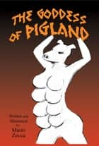 The Goddess of Pigland ebook by Mario Zecca, Mario Zecca