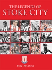 The Legends of Stoke City ebook by Tony Matthews