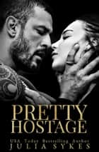 Pretty Hostage ebook by Julia Sykes