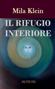 Il Rifugio Interiore ebook by Mila Klein