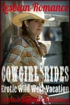 Lesbian Romance: Cowgirl Rides - Erotic Wild West Vacation ebook by Spirited Sapphire Publishing
