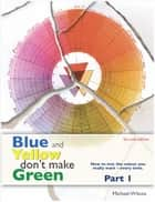 Blue and Yellow don't Make Green Part 1 ebook by Michael Wilcox