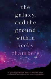 The Galaxy, and the Ground Within - Wayfarers 4 ebook by Becky Chambers