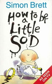 How To Be A Little Sod ebook by Simon Brett