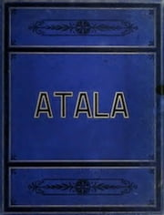 Atala (Illustrated) ebook by François Auguste de Chateaubriand