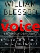 THE VOICE Il potere segreto del desiderio-Un dialogo fuori dall'ordinario ebook by William Blessed