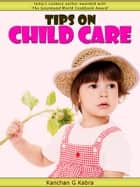 Tips On Child Care ebook by Kanchan Kabra