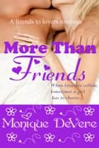 More Than Friends - (A friends to lovers romance Novella) ebook by Monique DeVere