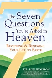 The Seven Questions Youre Asked in Heaven - Reviewing and Renewing Your Life on Earth ebook by Dr. Ron Wolfson