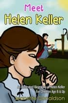 Meet Helen Keller: An Illustrated Biography of Helen Keller. For Children Age 8 & Up ebook by Jeanette Donaldson