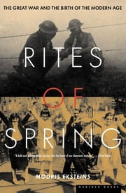 Rites of Spring - The Great War and the Birth of the Modern Age ebook by Modris Eksteins