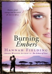 Burning Embers - Passion, greed, revenge and the search for love in Africa ebook by Hannah Fielding