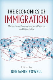 The Economics of Immigration - Market-Based Approaches, Social Science, and Public Policy ebook by