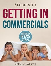 Getting In Commercials ebook by Kelvin Parker