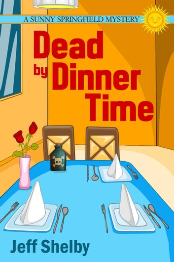 Dead by Dinner Time - The Sunny Springfield Mysteries, #1 eBook by Jeff Shelby