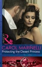 Protecting the Desert Princess (Mills & Boon Modern) 電子書 by Carol Marinelli