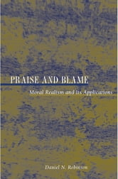 Praise and Blame - Moral Realism and Its Applications ebook by Daniel N. Robinson