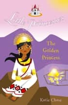 Little Princesses: The Golden Princess ebook by