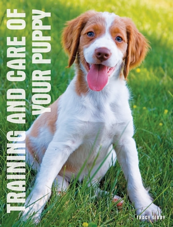 Care and Training of Your Puppy ebook by Tracy Libby
