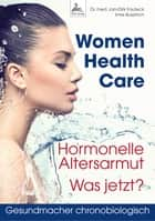 Women Health Care - Hormonelle Altersarmut. Was jetzt? eBook by Dr. med. Jan-Dirk Fauteck, Imre Kusztrich
