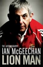 Lion Man - The Autobiography ebook by Ian McGeechan