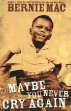 Maybe You Never Cry Again ebook by Bernie Mac