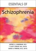 Essentials of Schizophrenia ebook by Jeffrey A. Lieberman, T. Scott Stroup, Diana O. Perkins