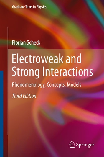 Electroweak and Strong Interactions - Phenomenology, Concepts, Models ebook by Florian Scheck