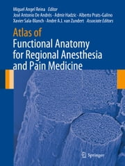 Atlas of Functional Anatomy for Regional Anesthesia and Pain Medicine - Human Structure, Ultrastructure and 3D Reconstruction Images ebook by Miguel Angel Reina,José Antonio De Andrés,Admir Hadzic,Alberto Prats-Galino,Xavier Sala-Blanch,André A.J. van Zundert