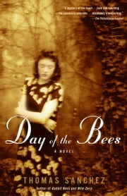 Day of the Bees - A Novel ebook by Thomas Sanchez