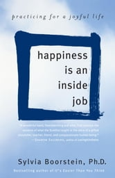 Happiness Is an Inside Job - Practicing for a Joyful Life ebook by Sylvia Boorstein, Ph.D.