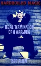 Legal Termination of a Warlock ebook by Todd Allen