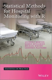 Statistical Methods for Hospital Monitoring with R ebook by Anthony Morton,Kerrie L. Mengersen,Geoffrey Playford,Michael Whitby