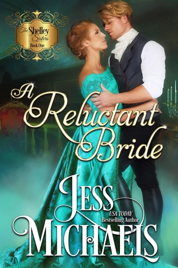 A Reluctant Bride - The Shelley Sisters, #1 ebook by Jess Michaels