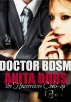 Doctor BDSM - the Housewives Check-up ebook by