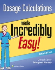 Dosage Calculations Made Incredibly Easy! ebook by Lippincott Williams & Wilkins