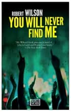 You Will Never Find Me ebook by Robert Wilson