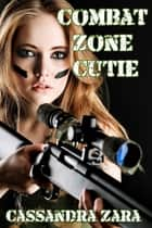 Combat Zone Cutie ebook by Cassandra Zara
