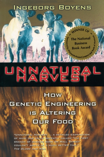 Unnatural Harvest - How Genetic Engineering is Altering Our Food ebook by Ingeborg Boyens