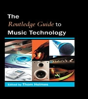 The Routledge Guide to Music Technology ebook by Thom Holmes