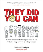 They Did You Can - How to achieve whatever you want in life with the help if your sporting heroes (revised edition) ebook by Michael Finnegan,Ian Gilbert