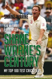 Shane Warne's Century - My Top 100 Test Cricketers ebook by Shane Warne