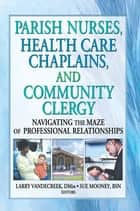 Parish Nurses, Health Care Chaplains, and Community Clergy ebook by Larry Van De Creek,Sue Mooney