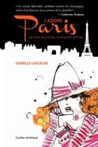 J'adore Paris ebook by Isabelle Laflèche