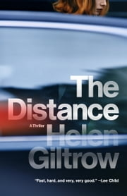 The Distance - A Thriller ebook by Helen Giltrow