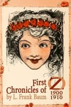 First Chronicles of Oz - 1900–1910 ebook by L. Frank Baum