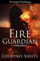 Fire Guardian ebook by Courtney Sheets